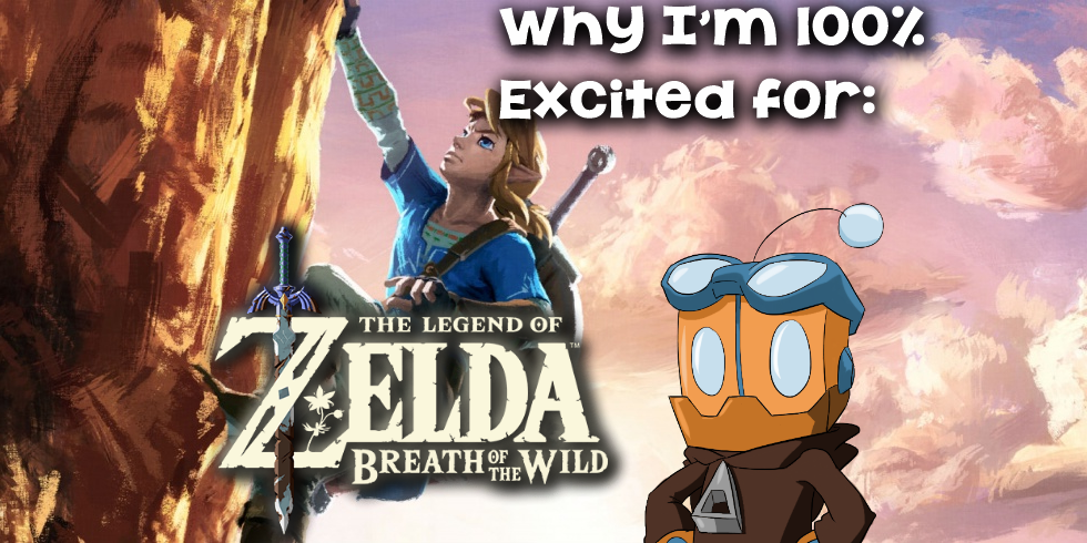 Why I'm 100% Excited for Legend of Zelda: Breath of the Wild