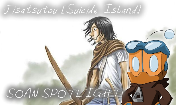 Jisatsutou [Suicide Island] – SOANSPOTLIGHT!